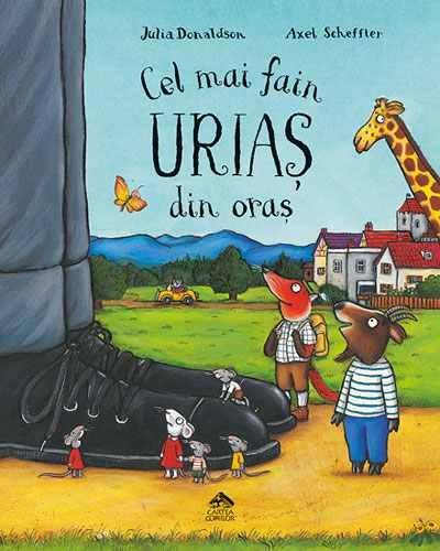 """""""Cel mai fain uriaş din oraş"""" de Julia Donaldson, Axel Scheffler"""