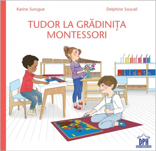 """Tudor la grădiniţa Montessori"" de Karine Surugue şi Delphine Soucail"