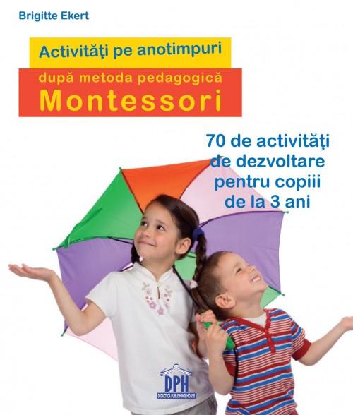 """""""Activităţi pe anotimpuri după metoda Montessori"""" de Brigitte Ekert"""