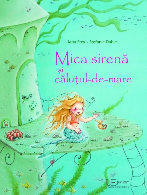 """""""Mica sirenă şi căluţul-de-mare"""" de jana Frey şi Stefanie Dahle"""