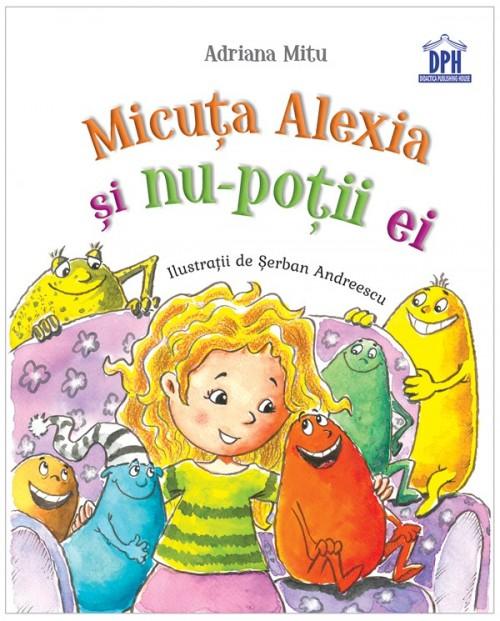 """""""Micuţa Alexia şi nu-poţii ei"""" de Adriana Mitu, Şerban Andreescu"""