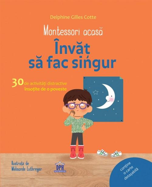 Montessori acasă - Învăţ să fac singur - Delphine Gilles Cotte