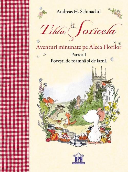 """""""Tilda Şoricela - Aventuri minunate pe Aleea Florilor - I"""" de Andreas H. Schmachtl"""
