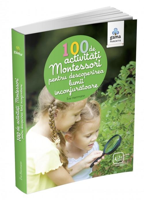 100 de activităţi Montessori pentru descoperirea lumii înconjurătoare - Ève Herrmann