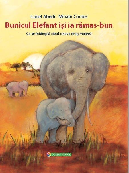 bunicul Elefant isi ia ramas bun - Ce se intampla cand cineva drag moare - Isabel Abedi - Miriam Cordes - editura Corint