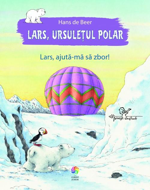 Lars, ursuleţul polar: Lars, ajută-mă să zbor! - Hans de Beer
