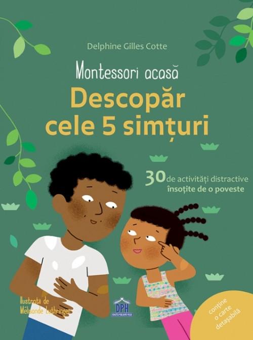 Montessori acasă: Descopăr cele 5 simţuri - Delphine Gilles Cotte