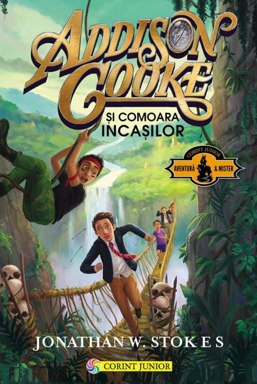 Addison Cooke şi comoara incaşilor - Jonathan W. Stokes