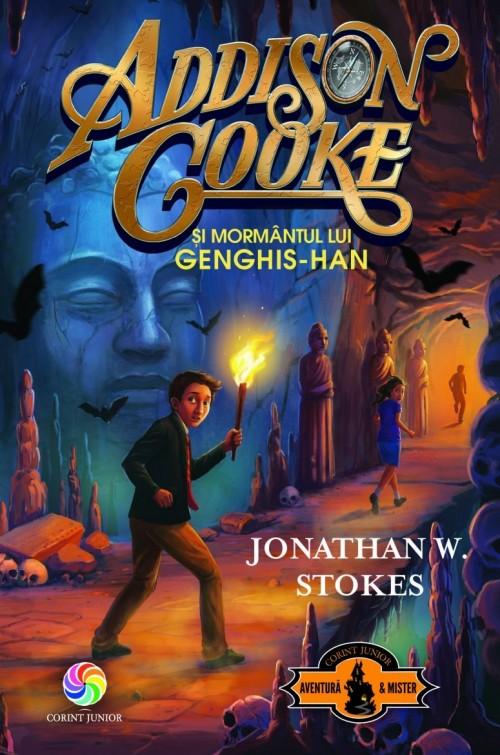 Addison Cooke şi mormântul lui Genghis-Han - Jonathan W. Stokes