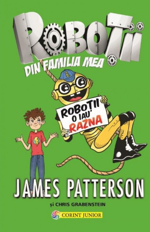 Roboţii din familia mea. Vol. 2: Roboţii o iau razna - James Patterson, Chris Grabenstein