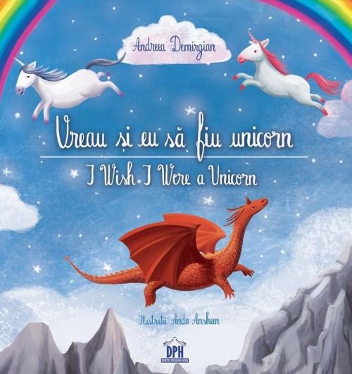 Vreau si eu sa fiu unicorn / I Wish I Were a Unicorn. Bilingv - Andreea Demirgian, Anda Ansheen