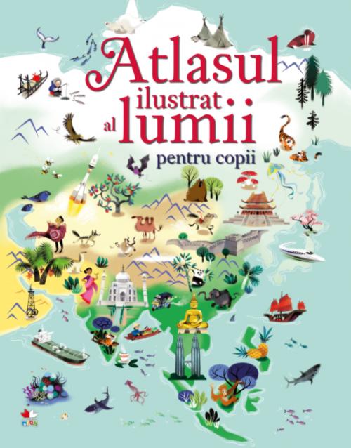 Atlasul ilustrat al lumii pentru copii - Sam Baer, Nathalie Ragondet