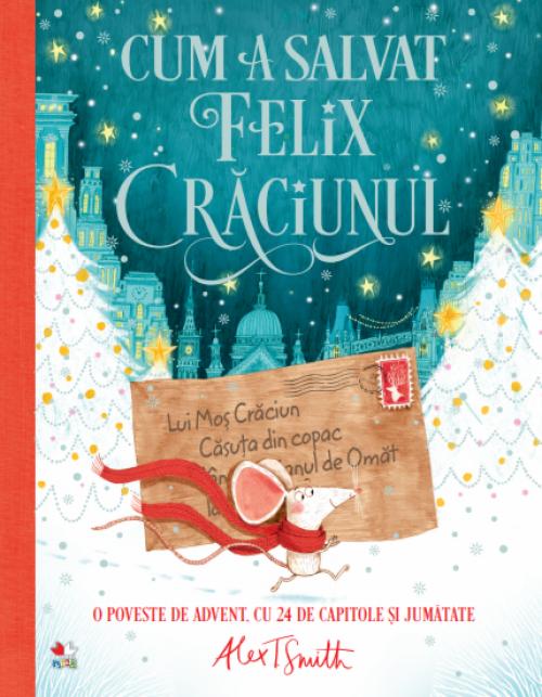 Cum a salvat Felix Crăciunul - Alex T. Smith