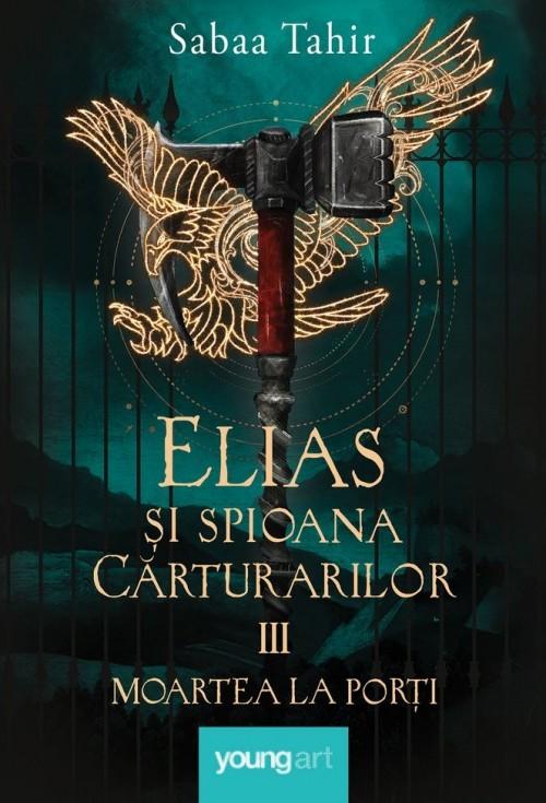 Elias şi spioana Cărturarilor. Moartea la porți - Sabaa Tahir