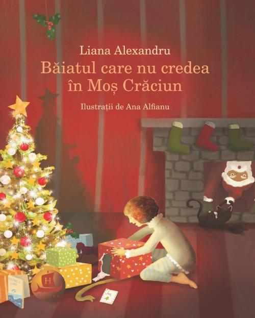 Băiatul care nu credea în Moș Crăciun - Liana Alexandru, Ana Alfianu