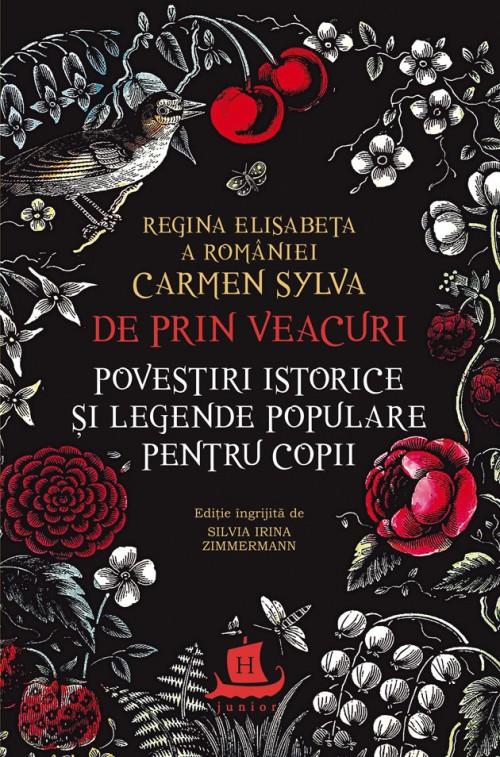 De prin veacuri. Povestiri istorice și legende populare pentru copii - Regina Elisabeta a României (Carmen Sylva)