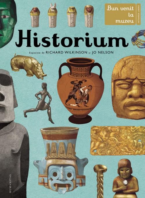 Historium. Bun venit la muzeu. Intrarea liberă - Jo Nelson, Richard Wilkinson