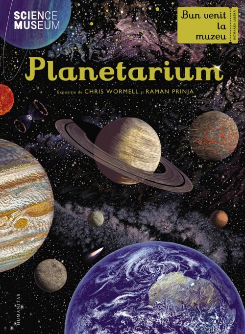 Planetarium. Bun venit la muzeu. Intrarea liberă - Chris Wormell, Raman Prinja