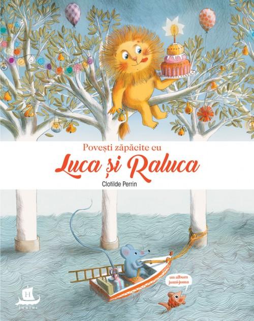 Povești zăpăcite cu Luca și Raluca - Clotilde Perrin