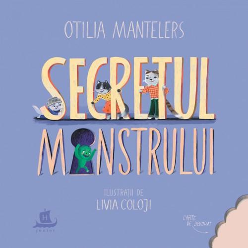 Secretul monstrului O poveste cu povețe, trei pisici și o surpriză - Otilia Mantelers, Livia Coloji