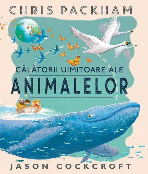 Calatorii uimitoare ale animalelor - Chris Packham, Jason Cockcroft