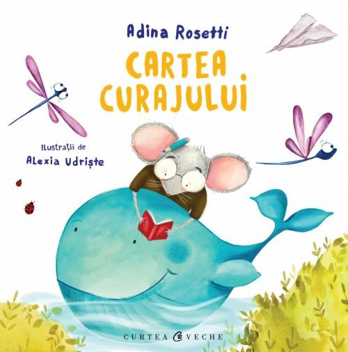 Cartea curajului. 10 povesti despre fiinte mici care fac gesturi mari - Adina Rosetti, Alexia Udriste