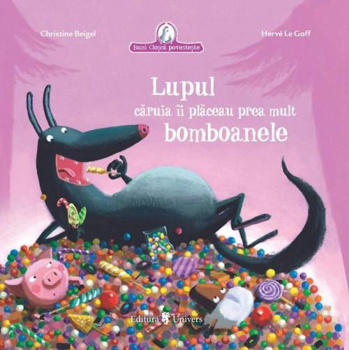 Lupul căruia îi plăceau prea mult bomboanele - Christine Beigel, Herve Le Goff